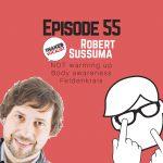 Episode 55 – Robert Sussuma | NOT Warming Up | Body Awareness | Feldenkrais