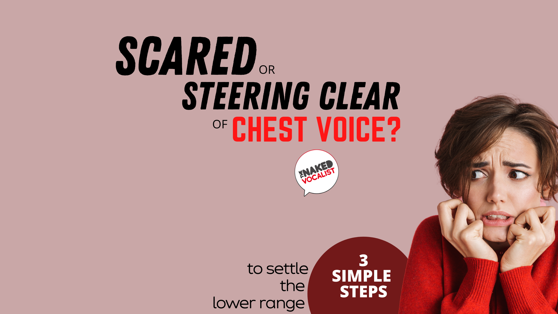 Scared or Steering Clear of Chest Voice? 3 Simple Steps to Settle the Lower Range.